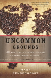 Uncommon Grounds - The History of Coffee and How It Transformed Our World ebook by Mark Pendergrast