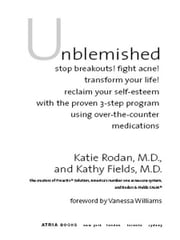 Unblemished - Stop Breakouts! Fight Acne! Transform Your Life! Reclaim Your Self-Esteem with the Proven 3-Step Program Using Over-the-Counter Medications ebook by M.D. Katie Rodan, M.D.,M.D. Kathy Fields, M.D.,Vanessa Williams