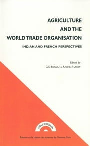 Agriculture and The World Trade Organisation - Indian and French Perspectives ebook by Frédéric Landy, Jean-Luc Racine, Gurdarshan Singh Bhalla