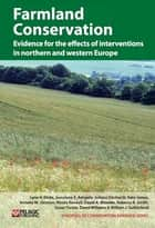 Farmland Conservation - Evidence for the effects of interventions in northern and western Europe ebook by Lynn V. Dicks, Joscelyne E. Ashpole, Juliana Dänhardt,...