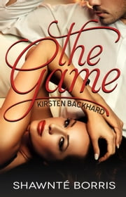 The Game, Kirsten Backhard - The Game, #1 ebook by Shawnte Borris