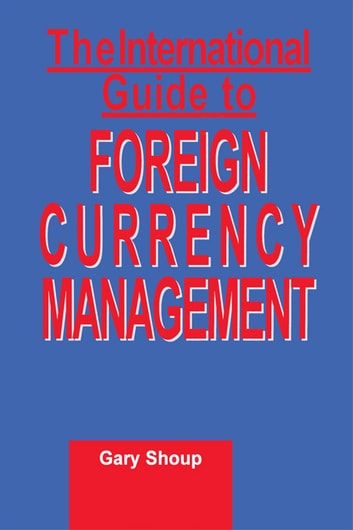 International Guide to Foreign Currency Management ebook by Gary Shoup