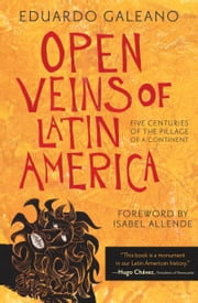 Open Veins of Latin America - five centuries of the pillage of a continent ebook by Eduardo Galeano, Isabel Allende, Cedric Belfrage