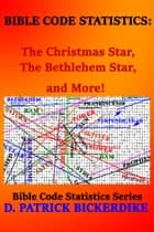 Bible Code Statistics: The Christmas Star, The Bethlehem Star, and More! ebook by D. Patrick Bickerdike