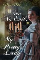 See No Evil, My Pretty Lady ebook by Miss Mae