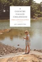 A Country Called Childhood ebook by Jay Griffiths