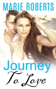 Journey To Love - Journey To Love, #1 ebook by Marie Roberts