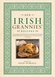 Our Irish Grannies' Recipes ebook by Eoin Purcell