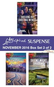 Harlequin Love Inspired Suspense November 2016 - Box Set 2 of 2 - Shielding His Christmas Witness\High Speed Holiday\Silent Night Shadows ebook by Laura Scott, Katy Lee, Sarah Varland