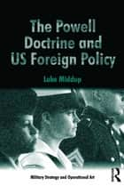 The Powell Doctrine and US Foreign Policy ebook by Luke Middup