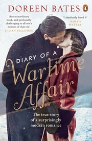 Diary of a Wartime Affair - The True Story of a Surprisingly Modern Romance ebook by Doreen Bates