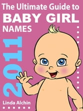 The Ultimate Guide to Baby Girl Names 2011 ebook by Linda Alchin