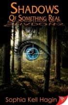 Shadows of Something Real ebook by Sophia Kell Hagin