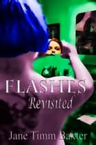 Flashes Revisited ebook by Jane Timm Baxter