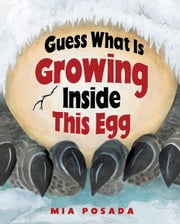 Guess What Is Growing Inside This Egg ebook by Mia  Posada,Mia  Posada