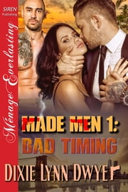 Made Men 1: Bad Timing ebook by Dixie Lynn Dwyer