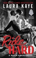 Ride Hard - A Raven Riders Novel ebook by Laura Kaye