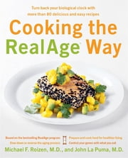 Cooking the RealAge (R) Way - Turn back your biological clock with more than 80 delicious and easy recipes ebook by Michael F. Roizen,John La Puma, M.D.