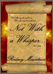 Not With A Whisper... ebook by Rodney Mountain