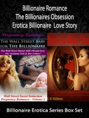 Billionaire Romance: The Billionaires Obsession Erotica Billionaire Love Story - Billionaire Erotica Series Box Set: Volume 2 + Love Poems ebook by K. W. Middleton