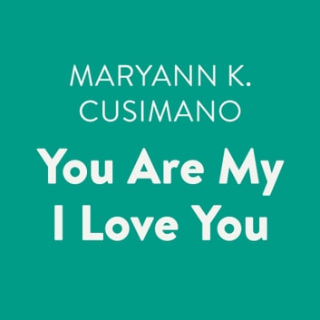 You Are My I Love You audiobook by Maryann K. Cusimano