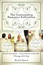 The Lowcountry Romance Collection - Sweet Caroline, Love Starts with Elle, Dining with Joy ebook by Rachel Hauck