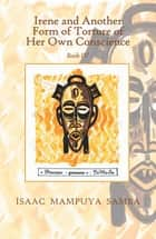 Irene and Another Form of Torture of Her Own Conscience - Book Iv ebook by Isaac Mampuya Samba