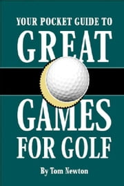 Your Pocket Guide to Great Games for Golf - The must have book for golf betting games ebook by Tom Newton