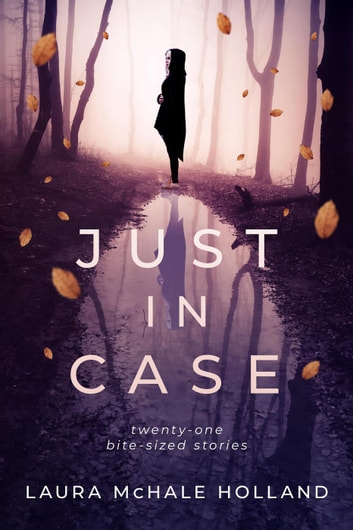 Just In Case: Twenty-one Bite-sized Stories ebook by Laura McHale Holland