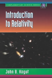 Introduction to Relativity - For Physicists and Astronomers ebook by John B. Kogut