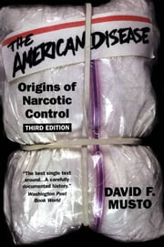 The American Disease - Origins of Narcotic Control ebook by David F. Musto