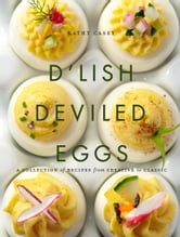 D'Lish Deviled Eggs - A Collection of Recipes from Creative to Classic ebook by Kathy Casey