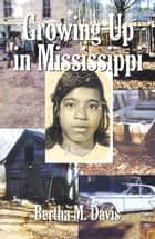 Growing Up in Mississippi ebook by Bertha M. Davis