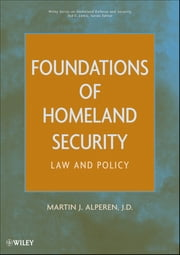 Foundations of Homeland Security - Law and Policy ebook by Martin J. Alperen