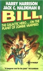 Bill, the Galactic Hero: Planet of the Zombie Vampires ebook by Harry Harrison, Jack C Haldeman II