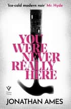 You Were Never Really Here ebook by Jonathan Ames