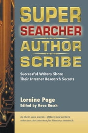 Super Searcher, Author, Scribe - Successful Writers Share Their Internet Research Secrets ebook by Loraine Page,Reva Basch,William Brohaugh