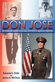 Don Jose: An American Soldier's Courage and Faith in Japanese Captivity ebook by Ezequiel L. Ortiz,James A. McClure