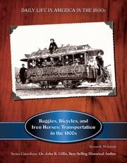 Buggies, Bicycles, and Iron Horses - Transportation in the 1800s ebook by Kenneth McIntosh