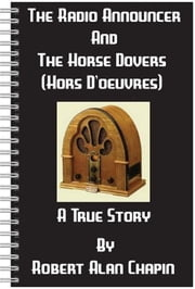 The Radio Announcer And The Horse Dovers (Hors D'oeuvres) ebook by Robert Chapin