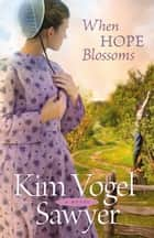 When Hope Blossoms ebook by Kim Vogel Sawyer