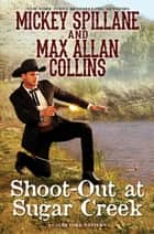 Shoot-Out at Sugar Creek ebook by Mickey Spillane, Max Allan Collins