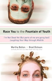 Race You to the Fountain of Youth - I'm Not Dead Yet (But parts of me are going fast) ebook by Martha Bolton,Brad Dickson
