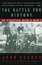 The Battle For History - Re-Fighting World War Two ebook by John Keegan