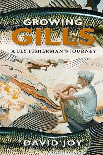 Growing Gills - A Fly Fisherman's Journey ebook by David Joy