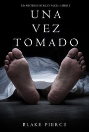 Una Vez Tomado (Un Misterio de Riley Paige--Libro #2) ebook by Blake Pierce