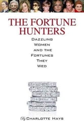 The Fortune Hunters - Dazzling Women and the Men They Married ebook by Charlotte Hays