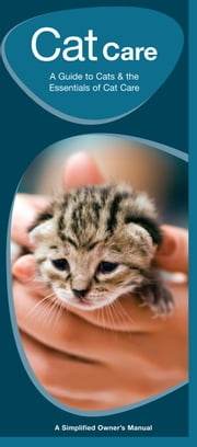 Cat Care - An Introduction to Cats & the Essentials of Cat Care ebook by James Kavanagh,Raymond Leung