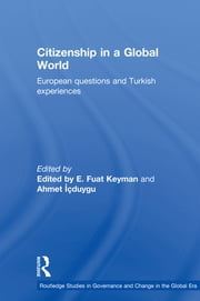 Citizenship in a Global World - European Questions and Turkish Experiences ebook by Fuat Keyman,Ahmet Icduygu