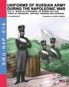 Uniforms of Russian army during the Napoleonic war Vol. 13 - Corps of Engineers: sappers, pioneers and garrison ebook by Aleksandr Vasilevich Viskovatov